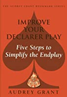 Improve Your Declarer Play: Five Steps to Simplify the Endplay (Audrey Grant Bookmark)