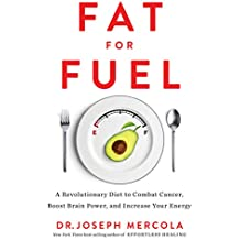 Fat for Fuel: A Revolutionary Diet to Combat Cancer, Boost Brain Power, and Increase Your Energy