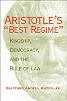 Aristotle's Best Regime: Kingship, Democracy and the Rule of Law (Political Traditions in Foreign Policy)