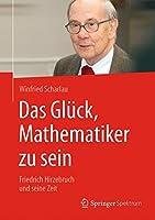 Das Glueck, Mathematiker zu sein: Friedrich Hirzebruch und seine Zeit