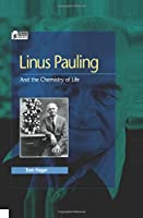 Linus Pauling and the Chemistry of Life (Oxford Portraits in Science)