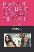 RELATOS DE SEXO REALES CORNUDOS SUMISOS 12: Cuckold (012)