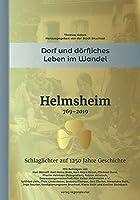 Helmsheim 769-2019. Dorf und doerfliches Leben im Wandel: Schlaglichter auf 1250 Jahre Geschichte