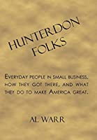 Hunterdon Folks: Everyday People in Small Business, How They Got There, and What They Do to Make America Great