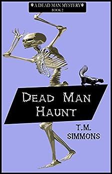 Dead Man Haunt (Dead Man Mysteries Book 2) by [Simmons, T. M.]