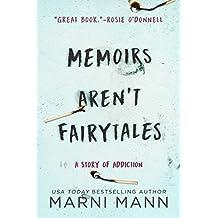 Memoirs Aren't Fairytales: A Story of Addiction (The Memoir Series Book 1)