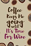 Coffee Keeps Me Going Until It's Time For Wine: Blank Lined Notebook Journal Diary Composition Notepad 120 Pages 6x9 Paperback ( Coffee Lover Gift ) (Coffee Spiral)