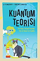 Kuantum Teorisi; Yeni Fizigi ve Atomalti Parcaciklari Daha Iyi Anlamak Icin Cizgibilim