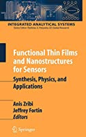 Functional Thin Films and Nanostructures for Sensors: Synthesis, Physics and Applications (Integrated Analytical Systems)