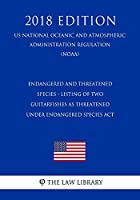 Endangered and Threatened Species - Listing of Two Guitarfishes as Threatened under Endangered Species Act (US National Oceanic and Atmospheric Administration Regulation) (NOAA) (2018 Edition)