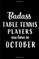 Badass Table Tennis Players Are Born In October: Blank Line Funny Journal, Notebook or Diary is Perfect Gift for the October Born. Makes an Awesome Birthday Present from Friends and Family ( Alternative to B-day Card. )