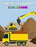 Construction Equipment Coloring Book: Kids Coloring Book Fire Trucks, Dump Trucks, Garbage Trucks, and More.