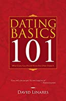DATING BASICS 101: What Every Guy Should Know But Often Doesn't