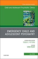 Emergency Child and Adolescent Psychiatry, An Issue of Child and Adolescent Psychiatric Clinics of North America, 1e (The Clinics: Internal Medicine)