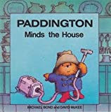 Paddington Minds the House (Paddington first books)