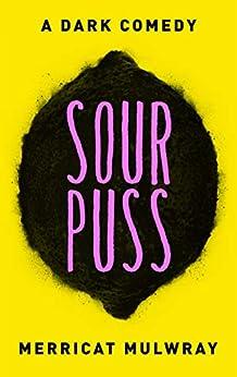 Sourpuss: A Dark Comedy by [Mulwray, Merricat]