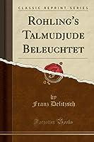 Rohling's Talmudjude Beleuchtet (Classic Reprint)