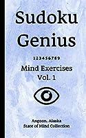 Sudoku Genius Mind Exercises Volume 1: Angoon, Alaska State of Mind Collection