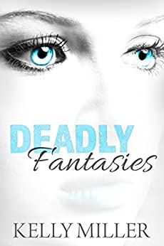 Deadly Fantasies: A Detective Kate Springer Mystery - Book 2 by [Miller, Kelly]