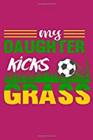 """My Daughter Kicks Grass: 6"""" x 9"""" Log Notebook for Soccer Coaches, 100 pages, Pink"""