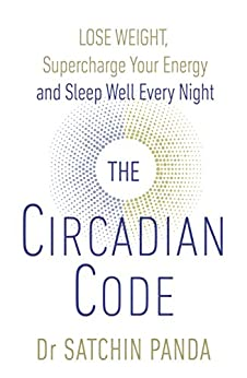 The Circadian Code: Lose weight, supercharge your energy and sleep well every night by [Panda, Satchidananda]