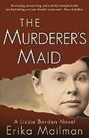 The Murderer's Maid: A Lizzie Borden Novel