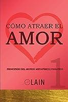 Cómo atraer el Amor 1 (La Voz de Tu Alma)