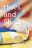 Hues and Shades: (A Coffee table Book)
