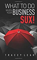 What to Do When Your Business Sux!