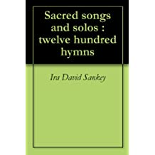 Sacred songs and solos : twelve hundred hymns