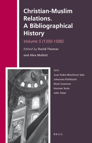 Download Christian-muslim Relations: A Bibliographical History (1350-1500) (The History of Christian-Muslim Relations) 9004229647