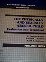 The Physically and Sexually Abused Child: Evaluation and Treatment (Psychology Practitioner Guidebooks)