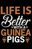 Life Is Better With A Guinea Pigs: Guinea Pigs Life Journal Notebook – Guinea Pigs Lover Gifts – Cute Guinea Pigs Lover Notebook Journal – Guinea Pig Owner Diary, Funny Pigs Diary
