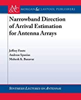 Narrowband Direction Of Arrival Estimation For Antenna Arrays (Synthesis Lectures on Antennas)