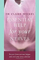 Essential Help for Your Nerves: Recover from Nervous Fatigue and Overcome Stress and Fear
