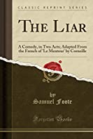 The Liar: A Comedy, in Two Acts; Adapted from the French of 'le Menteur' by Corneille (Classic Reprint)