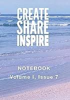 Create Share Inspire 7: Volume I, Issue 7 (Create Share Inspire Notebooks)