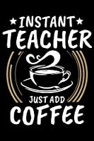 Instant Teacher Just Add Coffee: Instant Teacher Just Add Coffee Vintage Gift Journal/Notebook Blank Lined Ruled 6x9 100 Pages