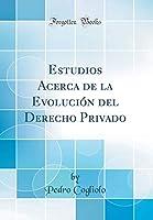 Estudios Acerca de la Evolución del Derecho Privado (Classic Reprint)