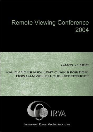 Daryl J. Bem - Valid and Fraudulent Claims for ESP: How Can We Tell the Difference? (IRVA 2004)