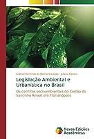 Legislação Ambiental e Urbanística no Brasil: Os conflitos socioambientais do Costão do Santinho Resort em Florianópolis