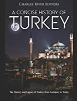A Concise History of Turkey: The History and Legacy of Turkey from Antiquity to Today