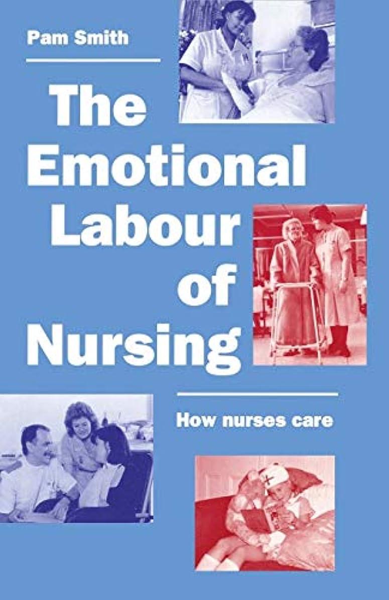 試みこれまで独立してThe Emotional Labour of Nursing: Its Impact on Interpersonal Relations, Management and Educational Environment