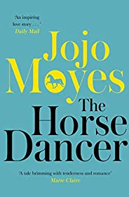 The Horse Dancer: Discover the heart-warming Jojo Moyes you haven't read