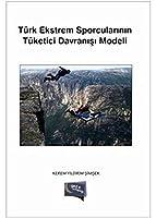 Turk Ekstrem Sporcularinin Tuketici Davranisi Modeli