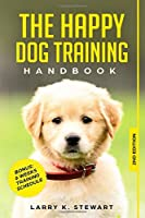 The Happy Dog Training Handbook: The Ultimate Guide to Raise a Happy Puppy with Easy Step by Step Methods incl. Bonus: 6 Week Training Schedule