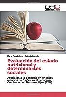 Evaluación del estado nutricional y determinantes sociales: Asociados a la desnutrición en niños menores de 5 años en el programa Creciendo con Nuestros Hijos (CNH)