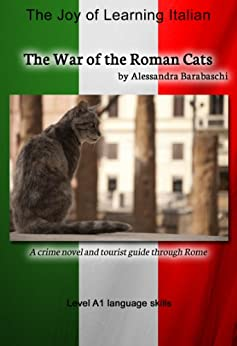 The War of the Roman Cats - Language Course Italian Level A1: A crime novel and tourist guide through Rome (Italian Edition) by [Barabaschi, Alessandra]