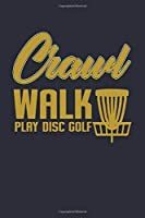 "Disc Golf Ultimate Frisbee Notebook - Crawl Walk: Disc Throwing Bullet Journal with 100 College Ruled Lined Paper Pages in 6"" x 9"" Inch - Composition Book Diary Notepad"