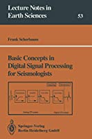 Basic Concepts in Digital Signal Processing for Seismologists (Lecture Notes in Earth Sciences)